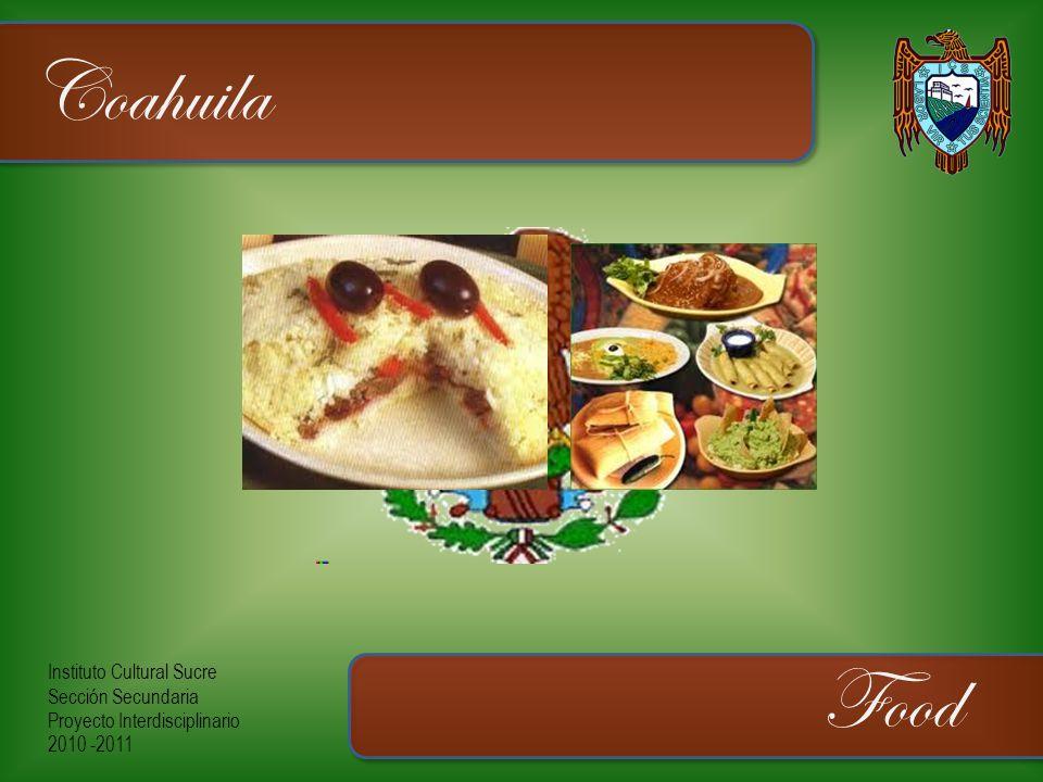Instituto Cultural Sucre Sección Secundaria Proyecto Interdisciplinario 2010 -2011 Coahuila Food