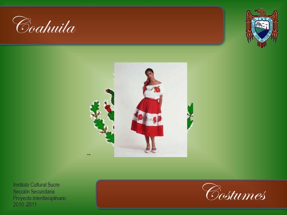 Instituto Cultural Sucre Sección Secundaria Proyecto Interdisciplinario 2010 -2011 Coahuila Costumes
