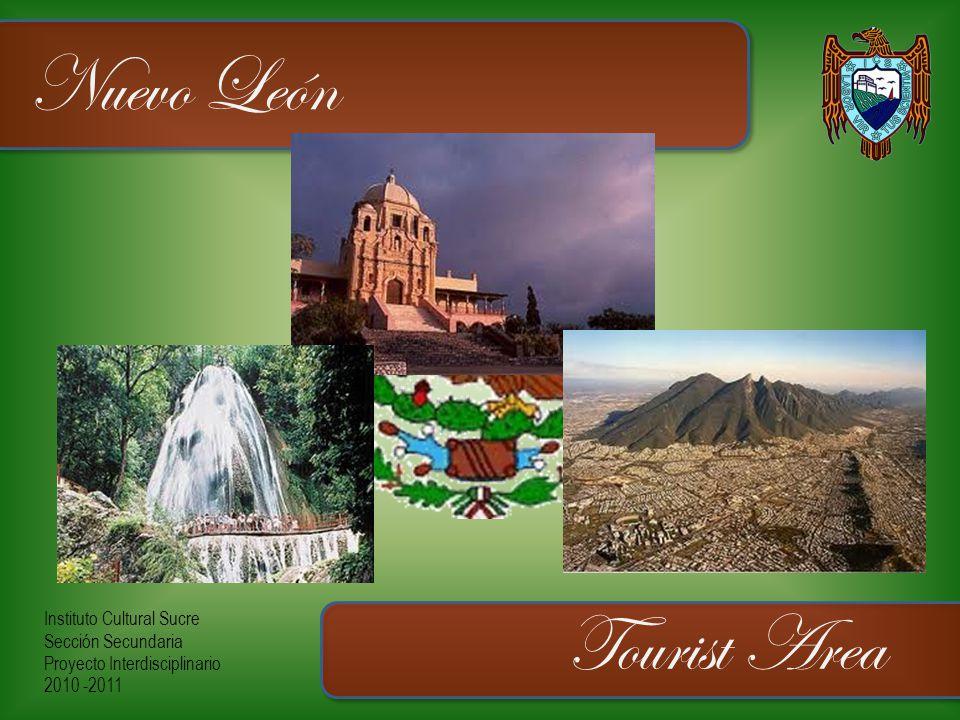 Instituto Cultural Sucre Sección Secundaria Proyecto Interdisciplinario 2010 -2011 Nuevo León Tourist Area