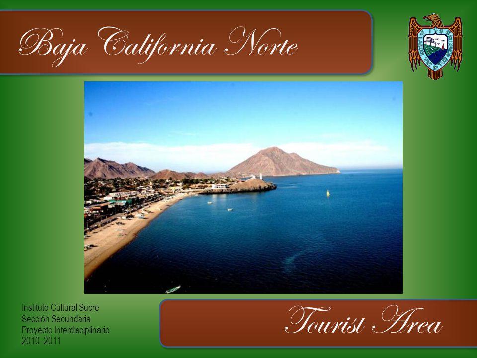 Instituto Cultural Sucre Sección Secundaria Proyecto Interdisciplinario 2010 -2011 Baja California Norte Tourist Area