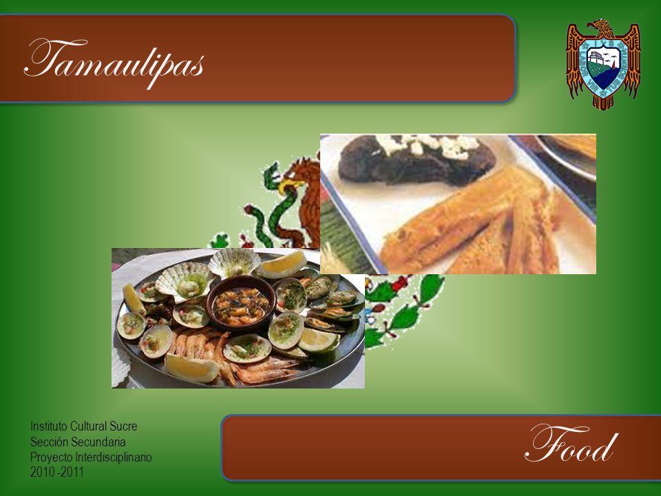 Instituto Cultural Sucre Sección Secundaria Proyecto Interdisciplinario 2010 -2011 Tamaulipas Food