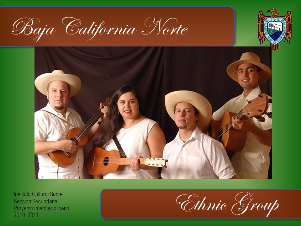 Instituto Cultural Sucre Sección Secundaria Proyecto Interdisciplinario 2010 -2011 Baja California Norte Ethnic Group