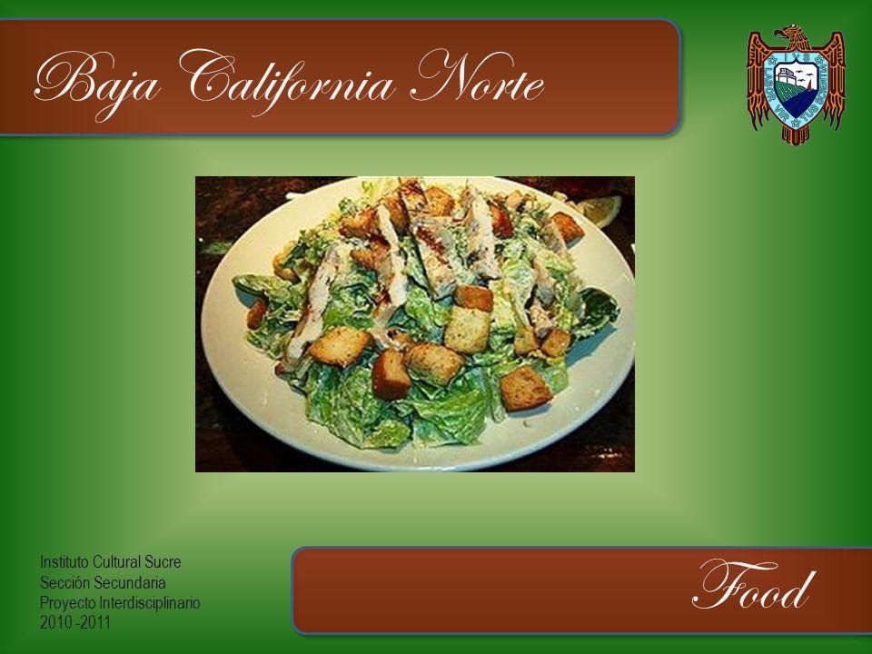 Instituto Cultural Sucre Sección Secundaria Proyecto Interdisciplinario 2010 -2011 Baja California Norte Food