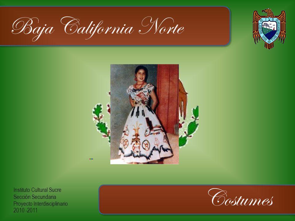 Instituto Cultural Sucre Sección Secundaria Proyecto Interdisciplinario 2010 -2011 Baja California Norte Costumes