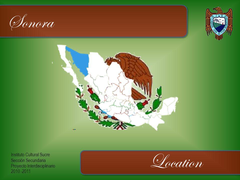 Instituto Cultural Sucre Sección Secundaria Proyecto Interdisciplinario 2010 -2011 Sonora Location