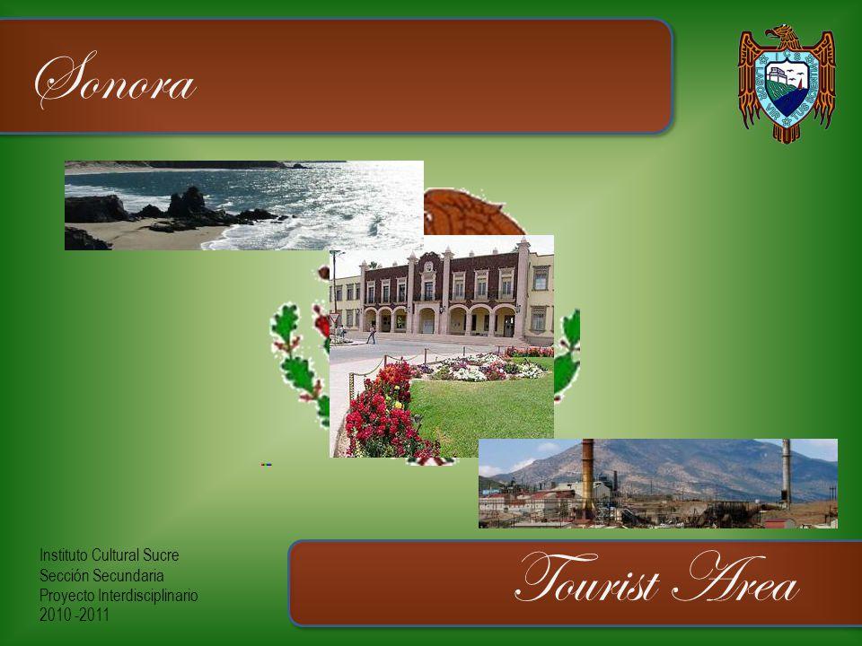 Instituto Cultural Sucre Sección Secundaria Proyecto Interdisciplinario 2010 -2011 Sonora Tourist Area