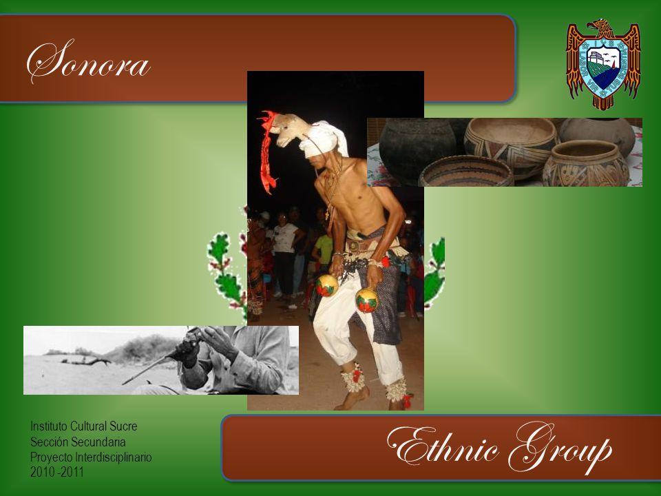 Instituto Cultural Sucre Sección Secundaria Proyecto Interdisciplinario 2010 -2011 Sonora Ethnic Group