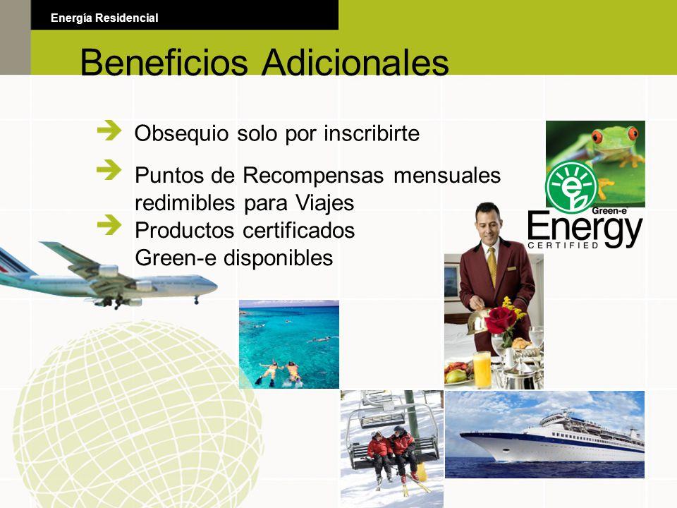 Beneficios Adicionales Obsequio solo por inscribirte Beneficios Adicionales Energía Residencial Puntos de Recompensas mensuales redimibles para Viajes