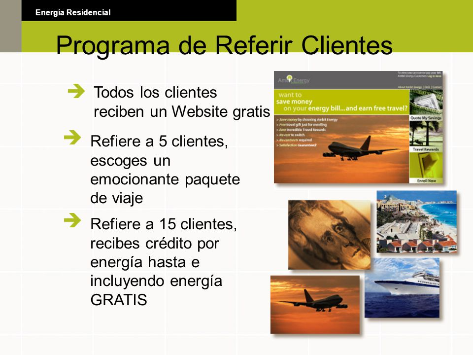 Programa de Referir Clientes Energía Residencial Todos los clientes reciben un Website gratis Refiere a 5 clientes, escoges un emocionante paquete de