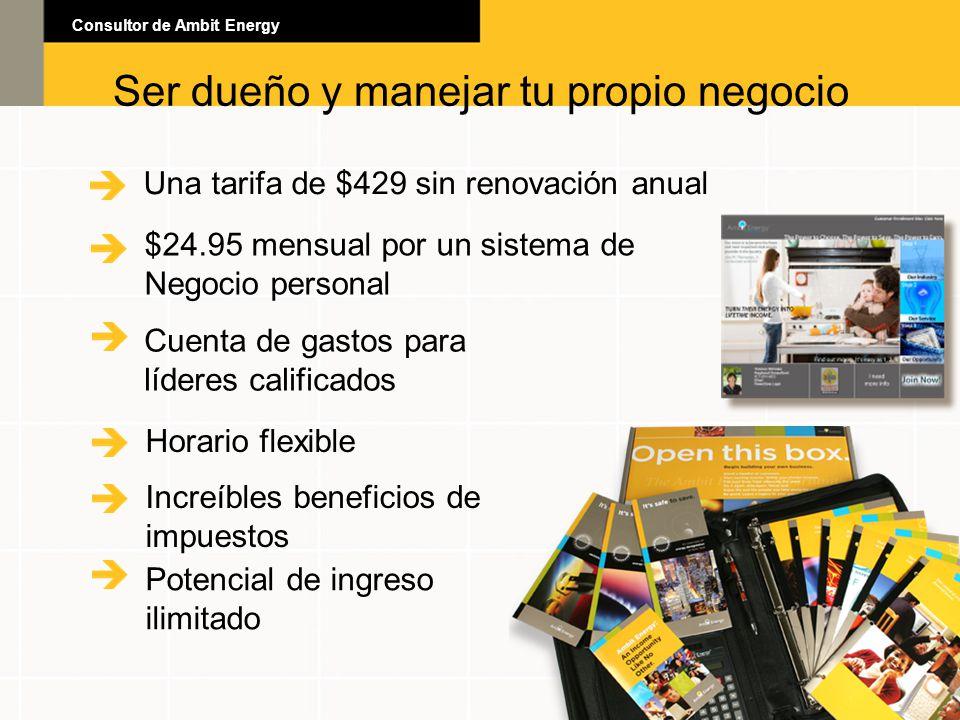 Ser dueño y manejar tu propio negocio Una tarifa de $429 sin renovación anual Consultor de Ambit Energy $24.95 mensual por un sistema de Negocio perso