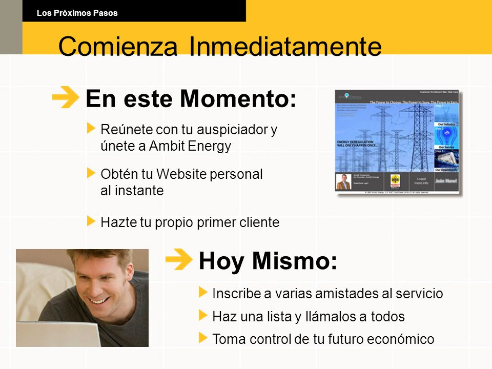 En este Momento: Reúnete con tu auspiciador y únete a Ambit Energy Obtén tu Website personal al instante Hazte tu propio primer cliente Hoy Mismo: Ins