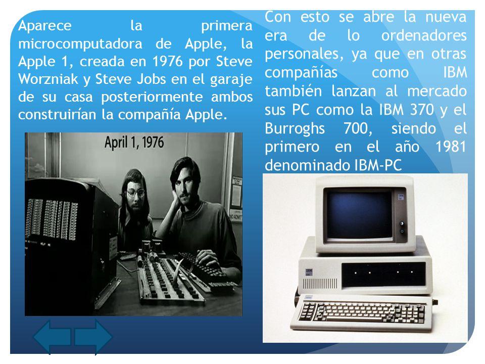 Aparece la primera microcomputadora de Apple, la Apple 1, creada en 1976 por Steve Worzniak y Steve Jobs en el garaje de su casa posteriormente ambos construirían la compañía Apple.