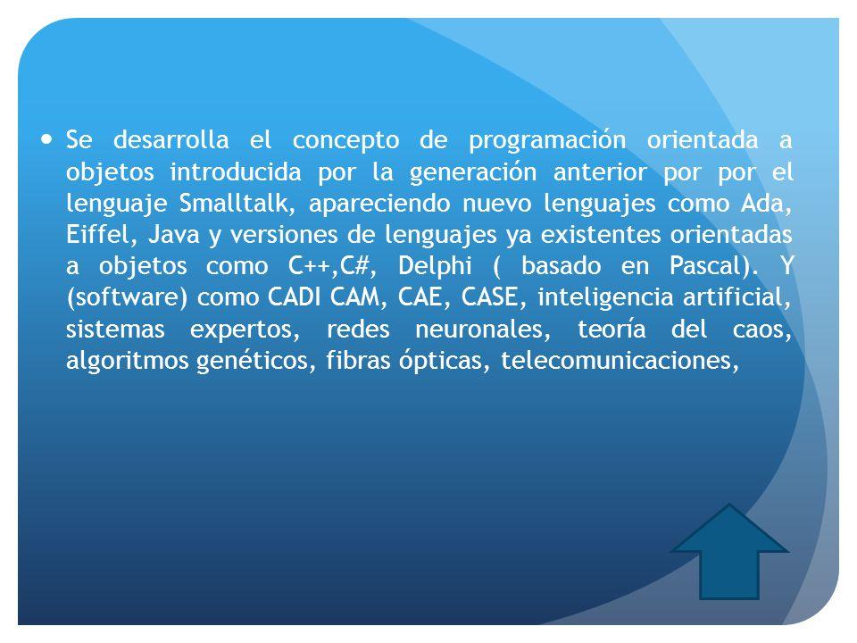 Se desarrolla el concepto de programación orientada a objetos introducida por la generación anterior por por el lenguaje Smalltalk, apareciendo nuevo