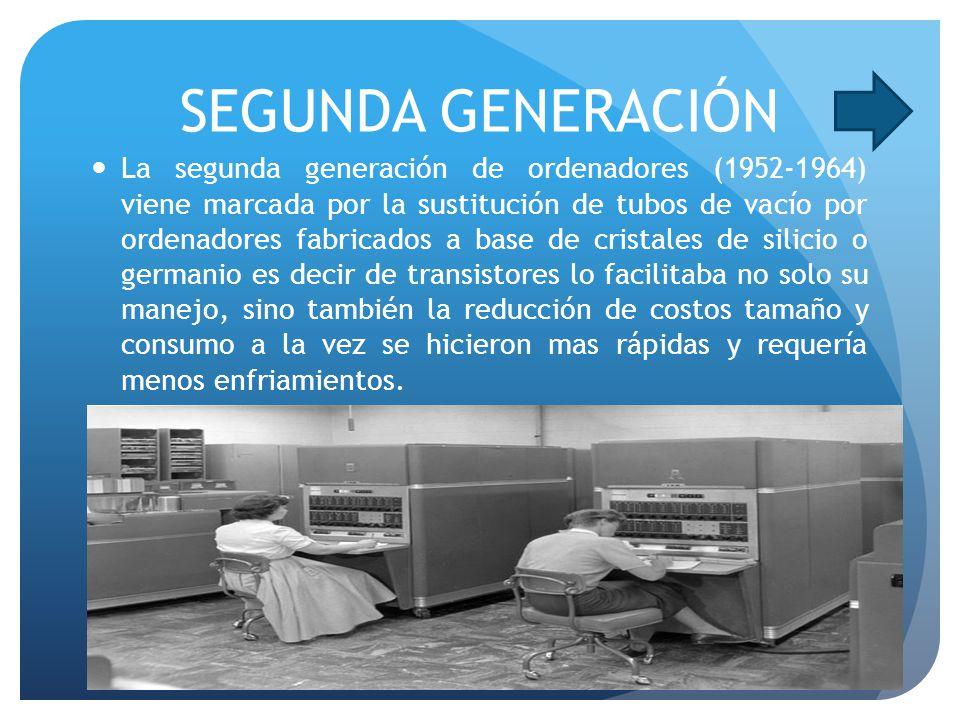 SEGUNDA GENERACIÓN La segunda generación de ordenadores (1952-1964) viene marcada por la sustitución de tubos de vacío por ordenadores fabricados a ba