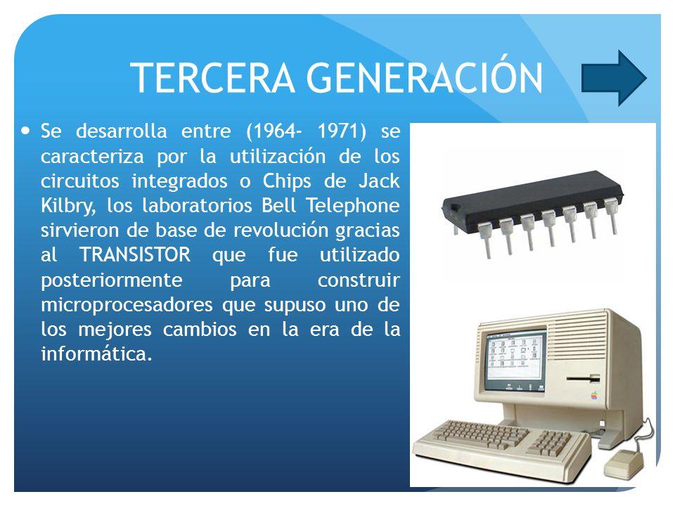 TERCERA GENERACIÓN Se desarrolla entre (1964- 1971) se caracteriza por la utilización de los circuitos integrados o Chips de Jack Kilbry, los laborato