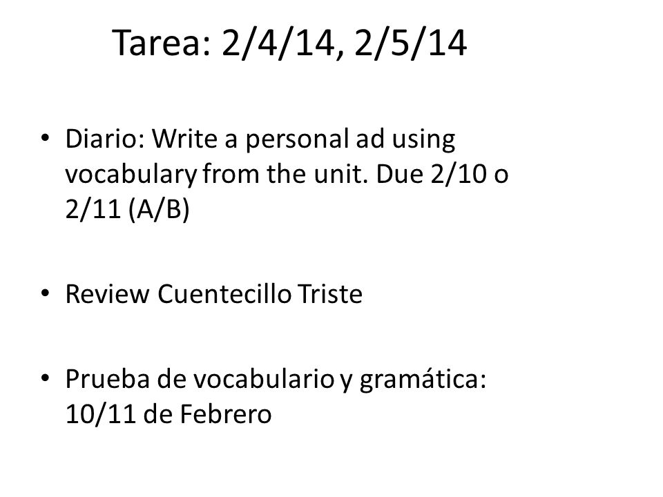 Tarea: 2/4/14, 2/5/14 Diario: Write a personal ad using vocabulary from the unit.