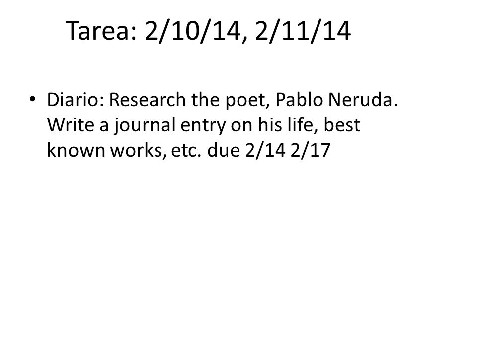 Tarea: 2/10/14, 2/11/14 Diario: Research the poet, Pablo Neruda.