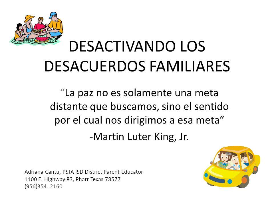 DESACTIVANDO LOS DESACUERDOS FAMILIARES La paz no es solamente una meta distante que buscamos, sino el sentido por el cual nos dirigimos a esa meta -M