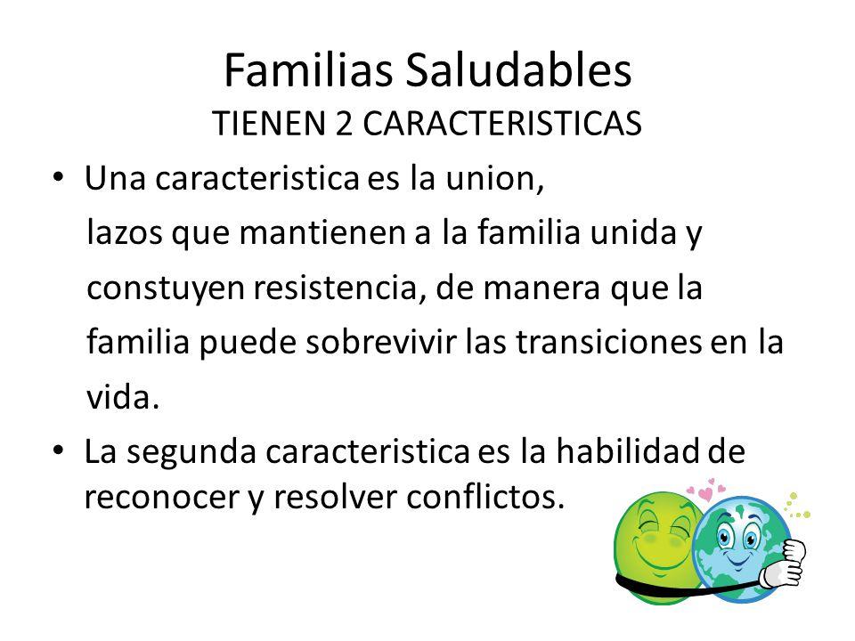 Familias Saludables TIENEN 2 CARACTERISTICAS Una caracteristica es la union, lazos que mantienen a la familia unida y constuyen resistencia, de manera