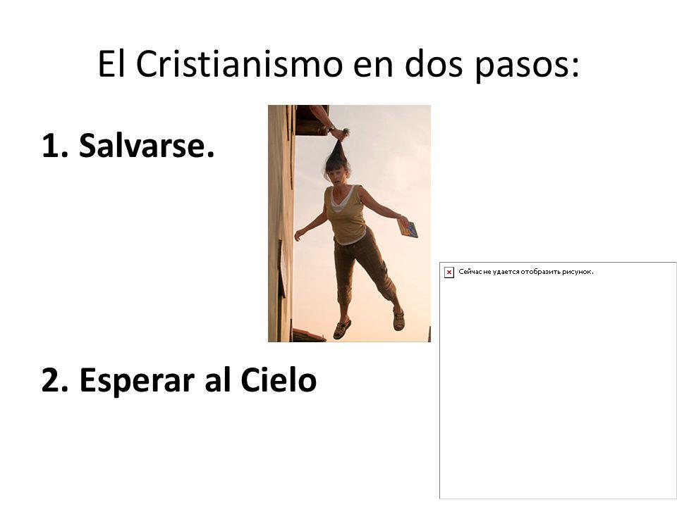El Cristianismo en dos pasos: 1.Salvarse. 2.Esperar al Cielo