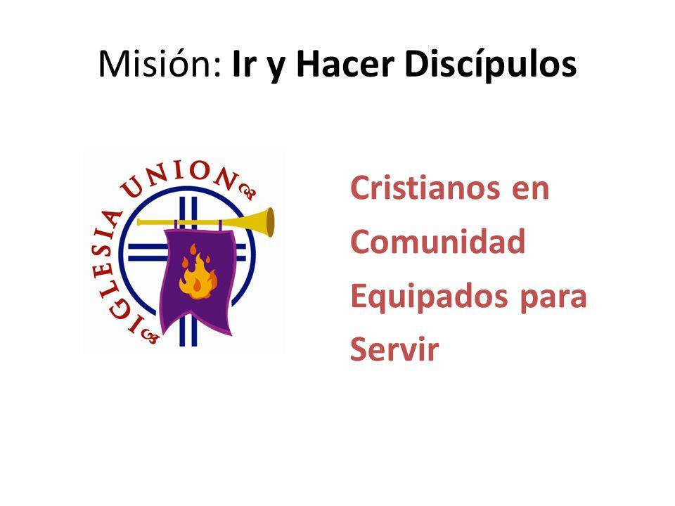 Misión: Ir y Hacer Discípulos Cristianos en Comunidad Equipados para Servir