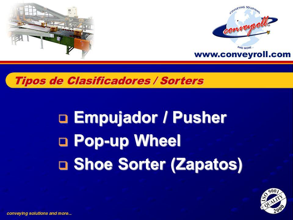Empujador / Pusher Empujador / Pusher Pop-up Wheel Pop-up Wheel Shoe Sorter (Zapatos) Shoe Sorter (Zapatos) Tipos de Clasificadores / Sorters