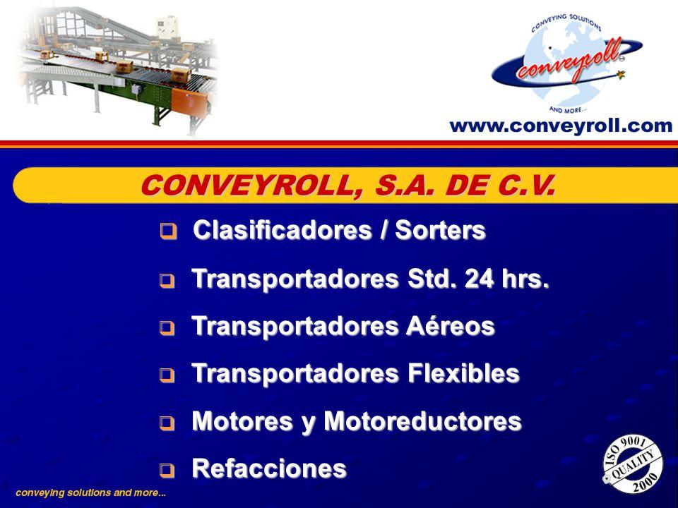 CONVEYROLL, S.A. DE C.V. Clasificadores / Sorters Clasificadores / Sorters Transportadores Std. 24 hrs. Transportadores Std. 24 hrs. Transportadores A