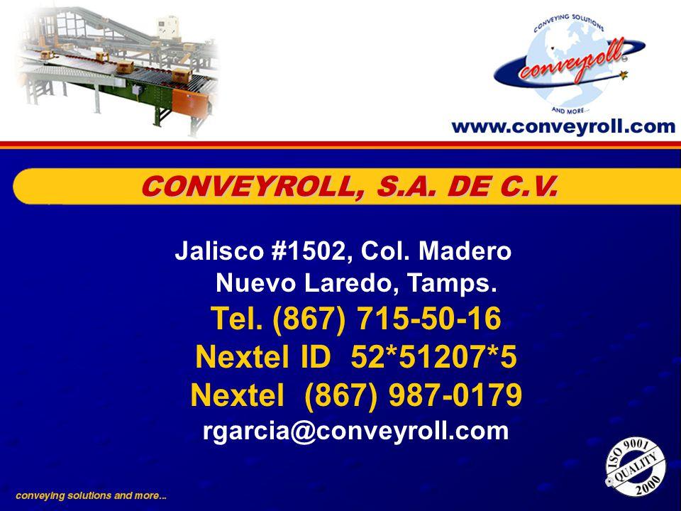 Jalisco #1502, Col. Madero Nuevo Laredo, Tamps. Tel. (867) 715-50-16 Nextel ID 52*51207*5 Nextel (867) 987-0179 rgarcia@conveyroll.com CONVEYROLL, S.A
