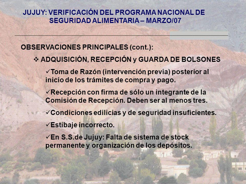 JUJUY: VERIFICACIÓN DEL PROGRAMA NACIONAL DE SEGURIDAD ALIMENTARIA – MARZO/07 OBSERVACIONES PRINCIPALES (cont.): ADQUISICIÓN, RECEPCIÓN y GUARDA DE BOLSONES Toma de Razón (intervención previa) posterior al inicio de los trámites de compra y pago.
