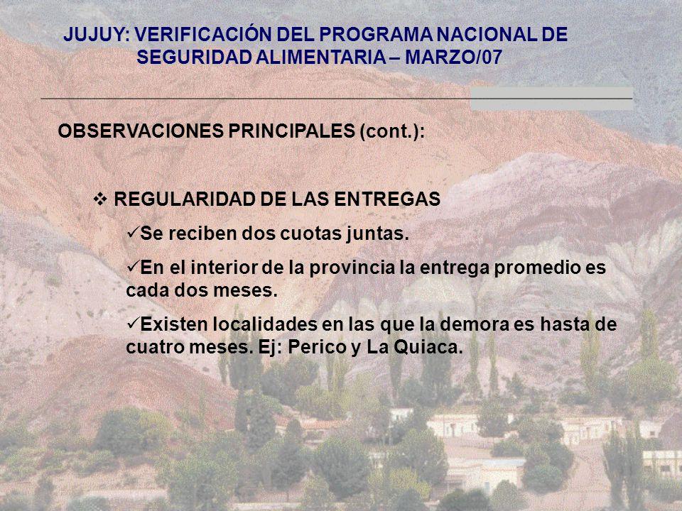 JUJUY: VERIFICACIÓN DEL PROGRAMA NACIONAL DE SEGURIDAD ALIMENTARIA – MARZO/07 OBSERVACIONES PRINCIPALES (cont.): REGULARIDAD DE LAS ENTREGAS Se reciben dos cuotas juntas.