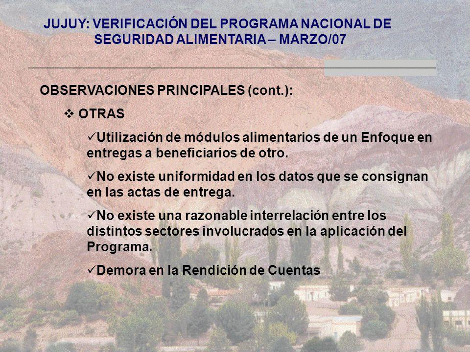 JUJUY: VERIFICACIÓN DEL PROGRAMA NACIONAL DE SEGURIDAD ALIMENTARIA – MARZO/07 OBSERVACIONES PRINCIPALES (cont.): OTRAS Utilización de módulos alimentarios de un Enfoque en entregas a beneficiarios de otro.