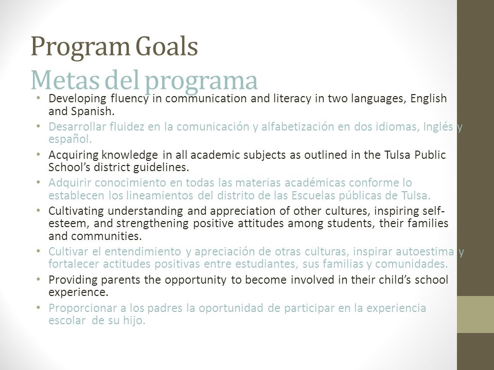 Program Goals Metas del programa Developing fluency in communication and literacy in two languages, English and Spanish.