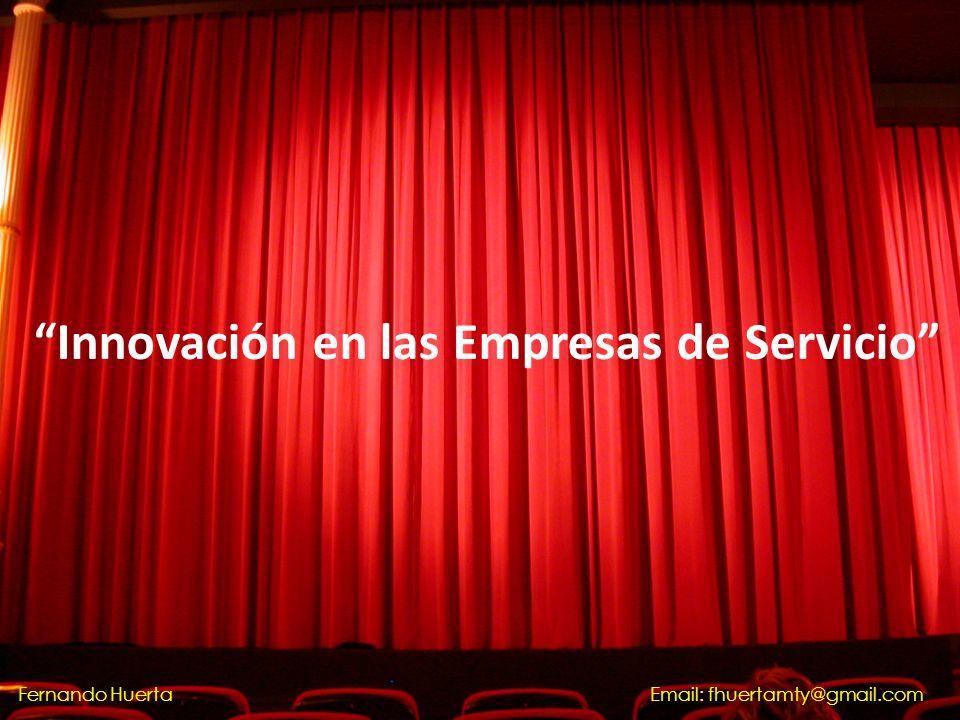 Innovación en las Empresas de Servicio Email: fhuertamty@gmail.comFernando Huerta