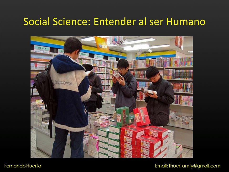 Social Science: Entender al ser Humano Email: fhuertamty@gmail.comFernando Huerta