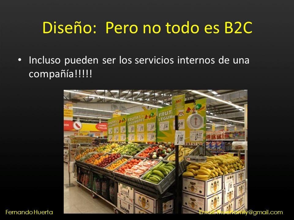 Diseño: Pero no todo es B2C Incluso pueden ser los servicios internos de una compañía!!!!.