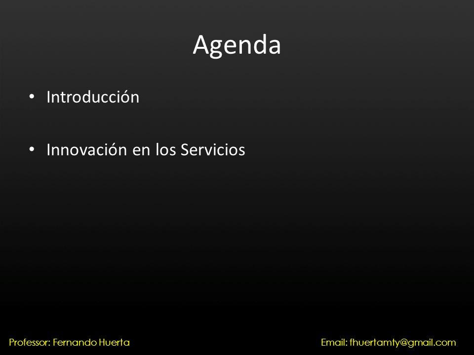 Agenda Introducción Innovación en los Servicios Professor: Fernando HuertaEmail: fhuertamty@gmail.com