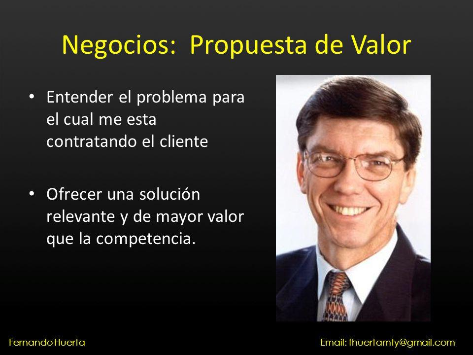 Negocios: Propuesta de Valor Entender el problema para el cual me esta contratando el cliente Ofrecer una solución relevante y de mayor valor que la competencia.