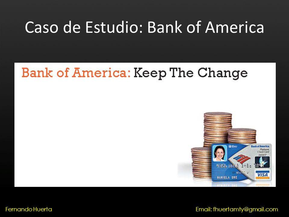 Caso de Estudio: Bank of America Email: fhuertamty@gmail.comFernando Huerta