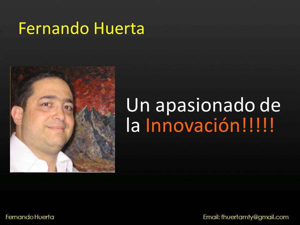 Fernando Huerta Un apasionado de la Innovación!!!!! Email: fhuertamty@gmail.comFernando Huerta