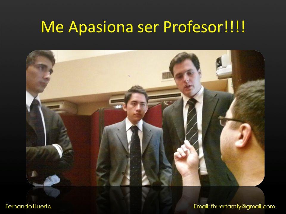 Me Apasiona ser Profesor!!!! Email: fhuertamty@gmail.comFernando Huerta
