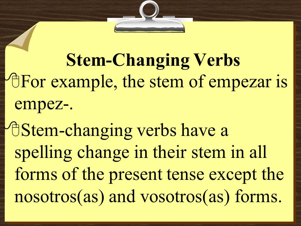 Stem-Changing Verbs 8For example, the stem of empezar is empez-.