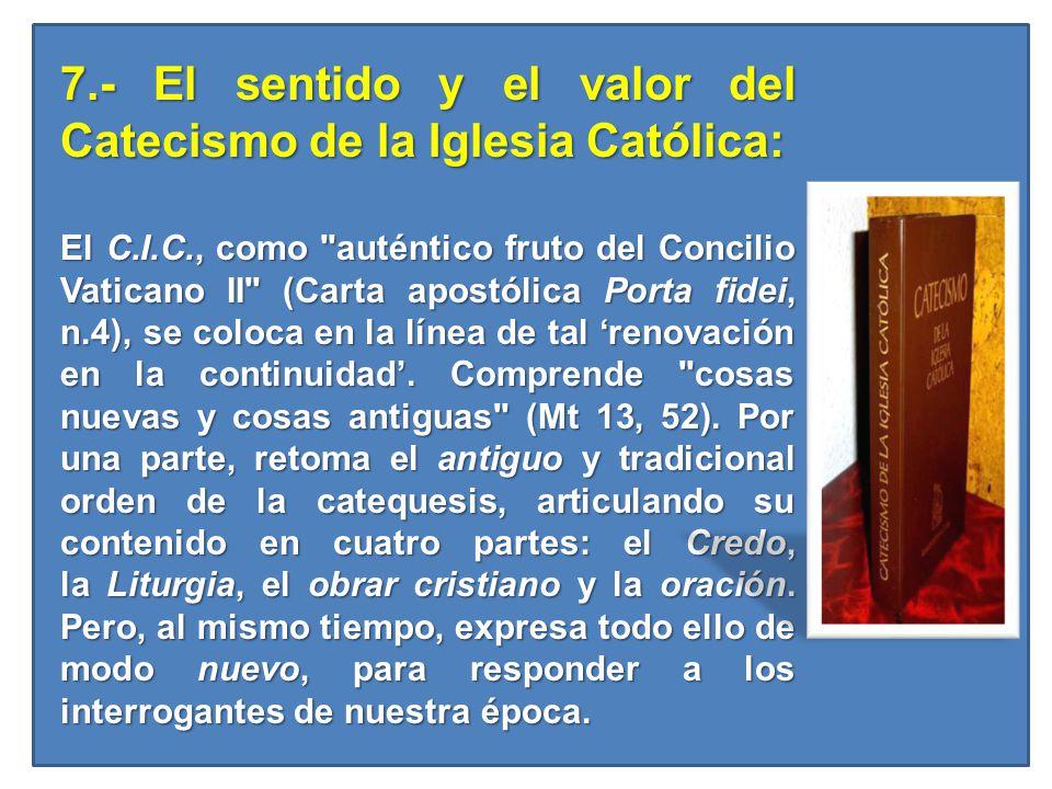 7.- El sentido y el valor del Catecismo de la Iglesia Católica: 7.- El sentido y el valor del Catecismo de la Iglesia Católica: El C.I.C., como