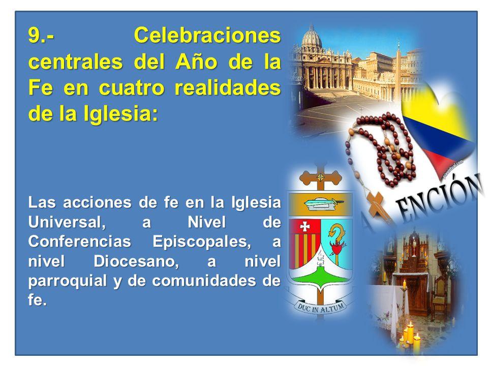 9.- Celebraciones centrales del Año de la Fe en cuatro realidades de la Iglesia: Las acciones de fe en la Iglesia Universal, a Nivel de Conferencias E
