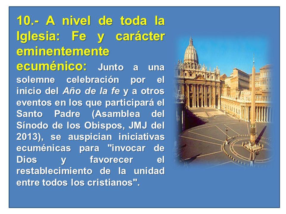 10.- A nivel de toda la Iglesia: Fe y carácter eminentemente ecuménico: Junto a una solemne celebración por el inicio del Año de la fe y a otros event