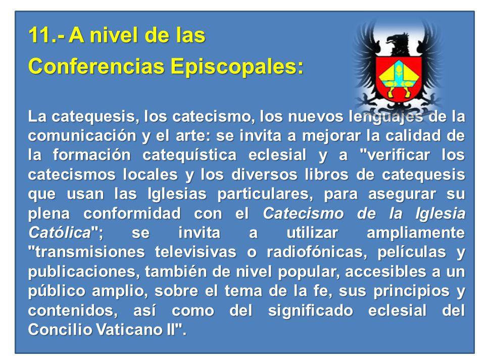 11.- A nivel de las Conferencias Episcopales: La catequesis, los catecismo, los nuevos lenguajes de la comunicación y el arte: se invita a mejorar la