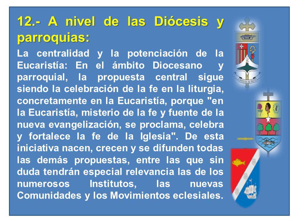 12.- A nivel de las Diócesis y parroquias: La centralidad y la potenciación de la Eucaristía: En el ámbito Diocesano y parroquial, la propuesta centra