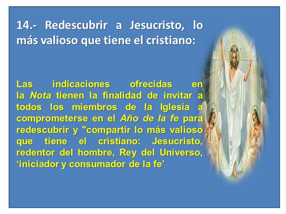 14.- Redescubrir a Jesucristo, lo más valioso que tiene el cristiano: 14.- Redescubrir a Jesucristo, lo más valioso que tiene el cristiano: Las indica