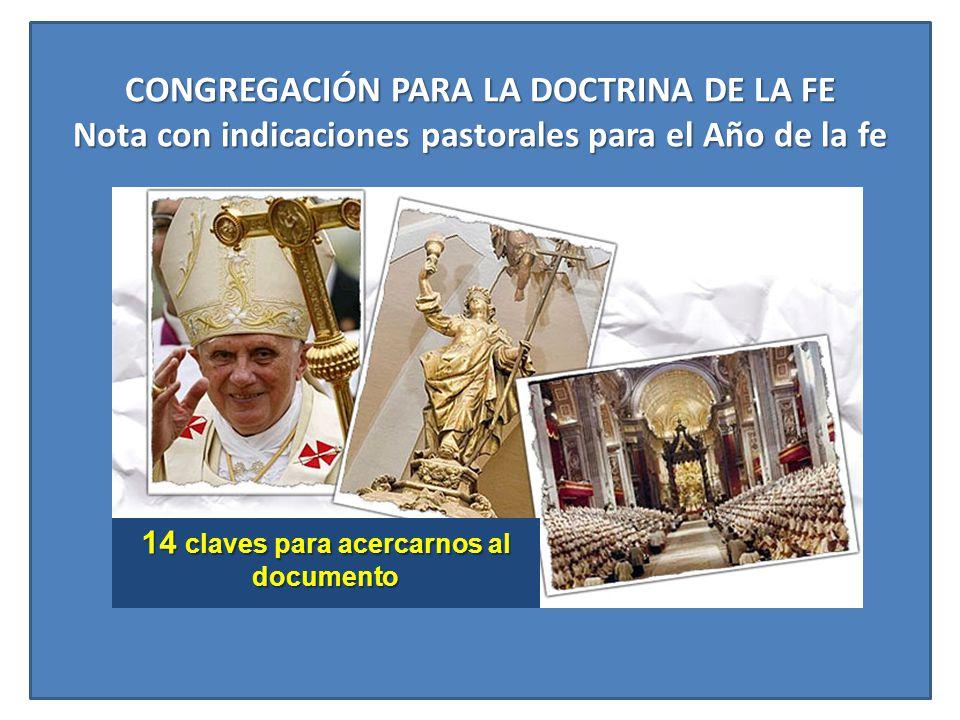 CONGREGACIÓN PARA LA DOCTRINA DE LA FE Nota con indicaciones pastorales para el Año de la fe 14 claves para acercarnos al documento