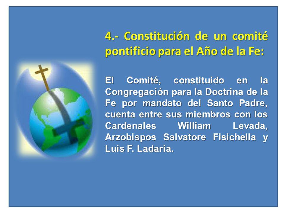 4.- Constitución de un comité pontificio para el Año de la Fe: 4.- Constitución de un comité pontificio para el Año de la Fe: El Comité, constituido e
