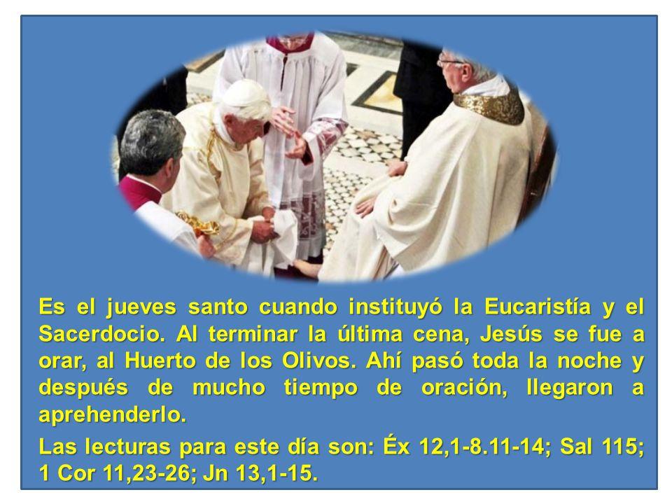 Es el jueves santo cuando instituyó la Eucaristía y el Sacerdocio. Al terminar la última cena, Jesús se fue a orar, al Huerto de los Olivos. Ahí pasó
